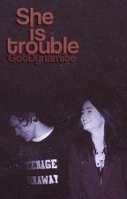She is trouble by GotDynamite
