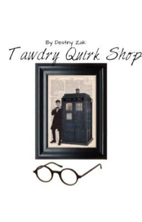 Tawdry Quirk Shop [Doctor Who] by Destiny-Celeste