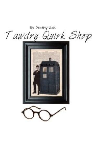 Tawdry Quirk Shop [Doctor Who]