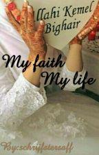 My faith, my life. (Mijn geloof mijn leven.) by schrijfstersaff