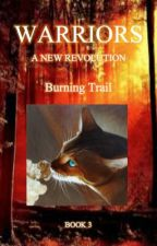 WARRIORS: A New Revolution: Book 3: Burning Trail by warri0rcats1