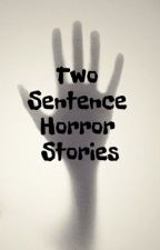 Two Sentence Horror Stories by RunawayNebula