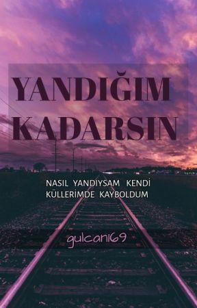 YANDIĞIM KADARSIN  #Wattys2017 ''Kitap Olacak'' by gulcan169