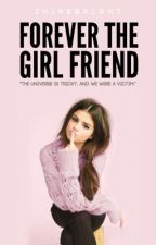 Forever The Girl Friend (FTBF Sequel) [Completed] by ZhineBright