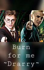 Drarry ~ Burn for me by prettyweirdkid