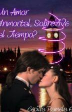 Un Amor Inmortal ¿Sobrevive al tiempo? by CeciliaShepherd