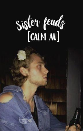 Sister feuds [CALM AU]✔️  by -jetblacklashton-