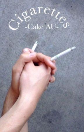 Cigarettes [Cake AU] ✔️ by -jetblacklashton-