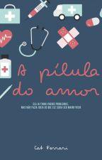 A Pílula Do Amor by Cat_Ferrari