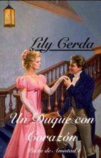 Un Duque con Corazón....Saga Pacto de Amistad I by Lilycerda1