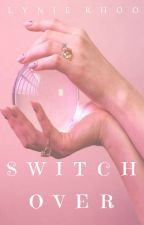 Switch Over | Kth.Bbk ♡ by Taelynie