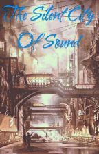 The Silent City Of Sound by CelinaAurum