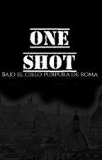 One Shot (Saga bajo el cielo purpura de Roma) by Nikol_Kritikos