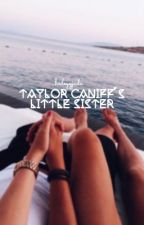 Taylor Caniff's Little Sister |Hunter Rowland| by grindonmehunter