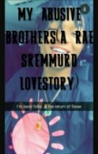 My Abusive Brothers( a Rae Sremmurd Lovestory) by ceo_dre_stackz