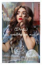 (DWL) ICH WOLLTE ES NICHT!! [3.Teil] by myTraumWelt