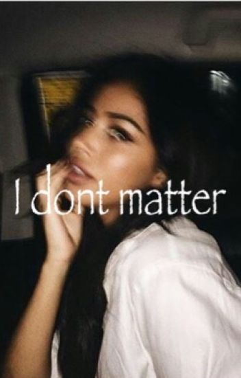 I Dont Matter (Cameron Dallas Fanfic)