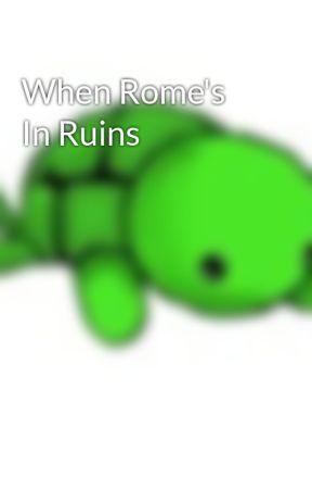 When Rome's In Ruins by KiwiMehNinjia