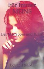 Für immer MEINS ...der Mafiaboss und  Ich ?!*wird überarbeitet* by Book_20_15_