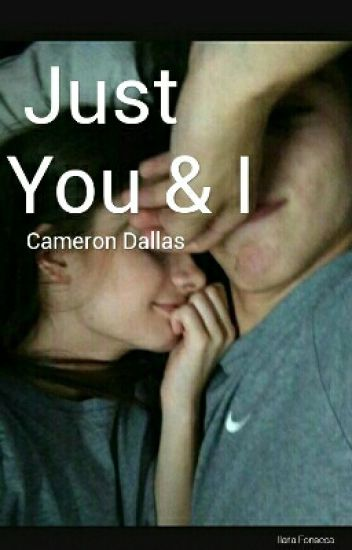 Just You And I || Cameron Dallas