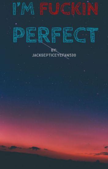 I Am Fuckin Perfect (Septiplier)