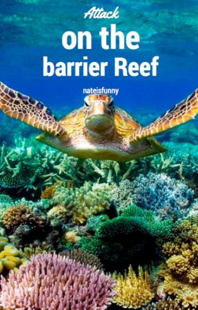 Attack on the Barrier Reef by Nate_L