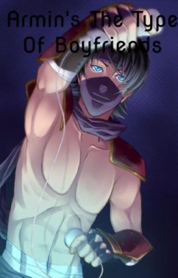 Armin's The Type Of Boyfriend