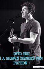 Into You (A Shawn Mendes fan fiction)  by Lollyboo2001