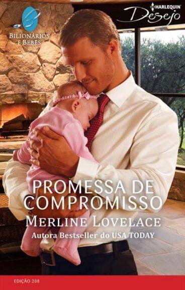 Promessa de Compromisso - Merline Lovelace (Série Bilionários e Bebês)