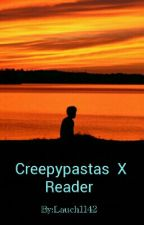 Creepypastas  X Reader  by itslillyy__