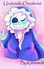 Undertale Oneshots! by Kitten1o3