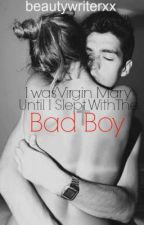 I Was Virgin Mary Until I Slept With the Bad Boy by beautywriterxx