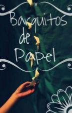 ¡ Barquitos de Papel !     [ TERMINADA ] by kJazmin15