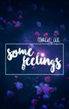 Some Feelings. by DarkGirl_006