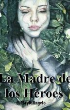 La Madre De Los Héroes by MayDiAngeloPotter