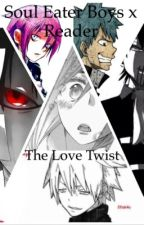 Soul Eater Boys x Reader: The Love Twist by Mrs_Phantomhive1687