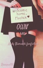 Own Me (Andy Biersack Fan Fiction) Under Editing| by Jvst_Eden