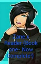 Zane X Reader *Now Complete!* by Dragonkepper333