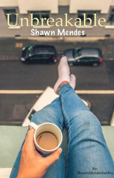 Unbreakable (Shawn mendes fan fiction)