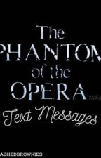 Phantom of The Opera ~Text Messages  by TheMJ1255