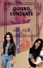 Quiero Contarte... ||CAMREN|| by Sigo_Aqui