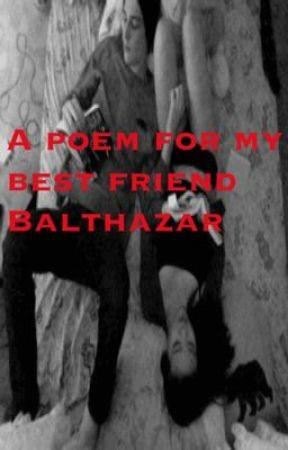 A poem for my bestfriend balthazar by Vampire313
