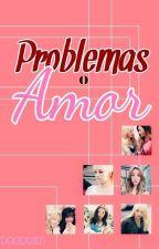 Problemas O Amor? by DoodoxD