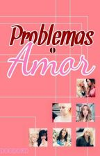 Problemas O Amor? by DoodoxD