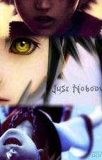 Just Nobody {Kingdom Hearts Reader-Insert} by The_Time_Mistress
