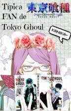 Típica Fan De Tokyo Ghoul © by Kanika-