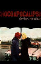 El Chocoapocalipsis versión nosotras by ShinigamidelAmor