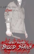 Heart Shaped Blood Stains (Jeff the Killer love story) by SaylemHendricks