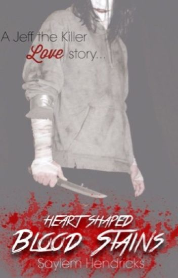 Heart Shaped Blood Stains (Jeff the Killer love story)