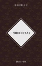 • INDIRECTAS • by DriveTRap